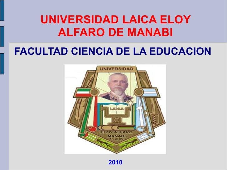 UNIVERSIDAD LAICA ELOY ALFARO DE MANABI FACULTAD CIENCIA DE LA EDUCACION 2010