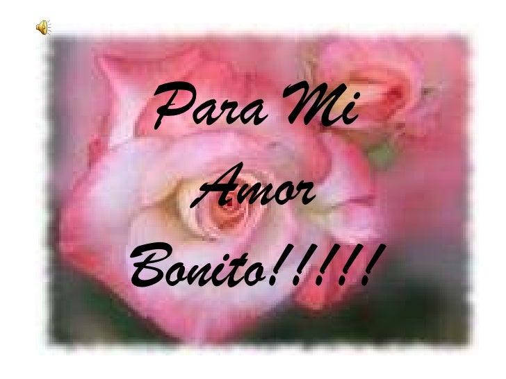 Para Mi Amor Bonito!!!!!<br />