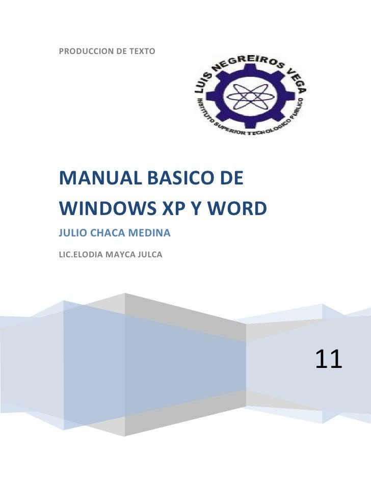 PRODUCCION DE TEXTOMANUAL BASICO DEWINDOWS XP Y WORDJULIO CHACA MEDINALIC.ELODIA MAYCA JULCA                         11