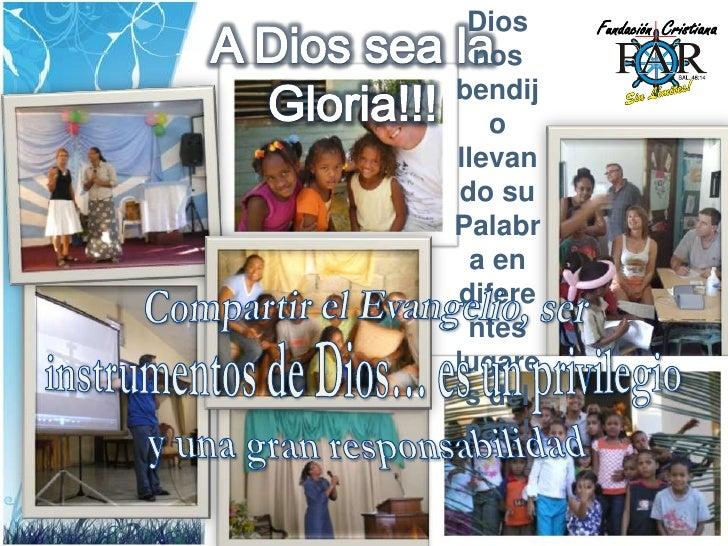 Fundación<br />Cristiana<br />A Dios sea la Gloria!!!<br />Dios nos bendijollevando su Palabra en diferenteslugaresdel pai...