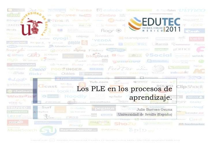 Los PLE en los procesos de              aprendizaje.                     Julio Barroso Osuna           Universidad de Sevi...