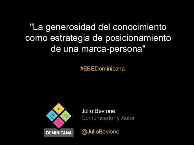 """""""La generosidad del conocimiento como estrategia de posicionamiento de una marca-persona"""" #EBEDominicana  Julio Bevione Co..."""