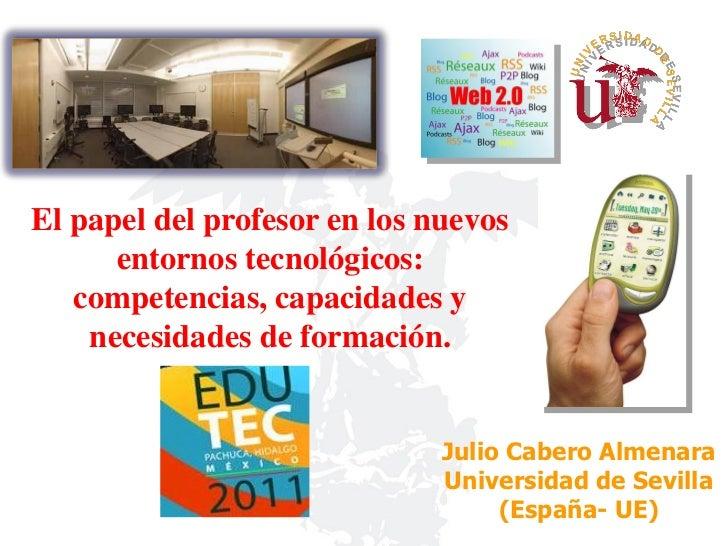 El papel del profesor en los nuevos      entornos tecnológicos:   competencias, capacidades y    necesidades de formación....