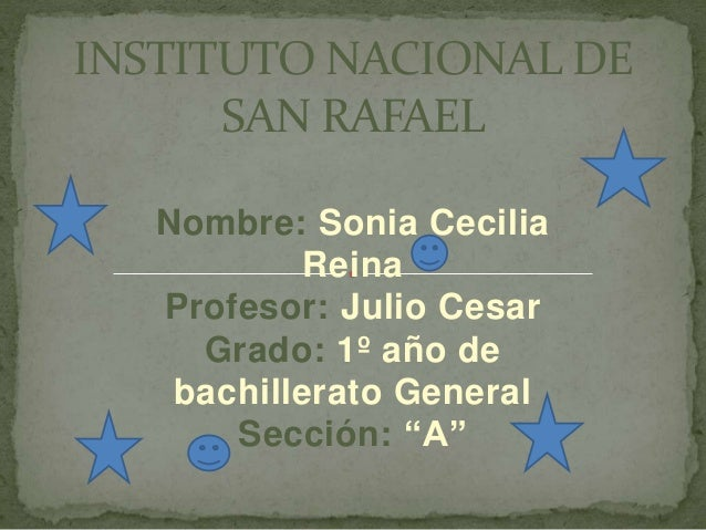 "Nombre: Sonia Cecilia Reina Profesor: Julio Cesar Grado: 1º año de bachillerato General Sección: ""A"" INSTITUTO NACIONAL DE..."