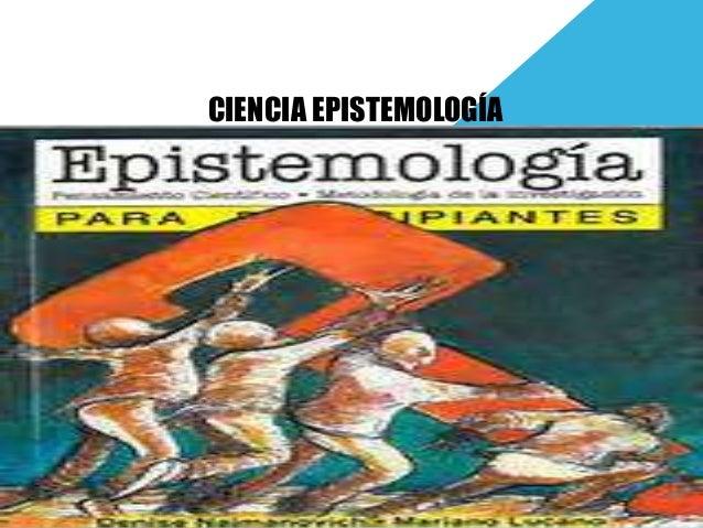 CIENCIA EPISTEMOLOGÍA