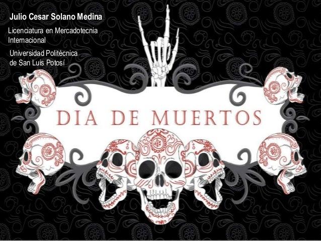 Julio Cesar Solano MedinaLicenciatura en MercadotecniaInternacionalUniversidad Politécnicade San Luis Potosí