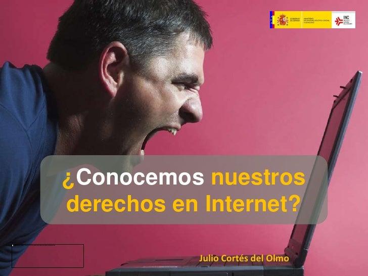 ¿Conocemos nuestros derechos en Internet? <br />Julio Cortés del Olmo<br />