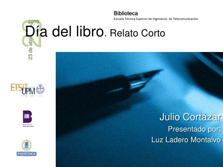Julio Cortázar<br />Presentado por: <br />Luz Ladero Montalvo<br />