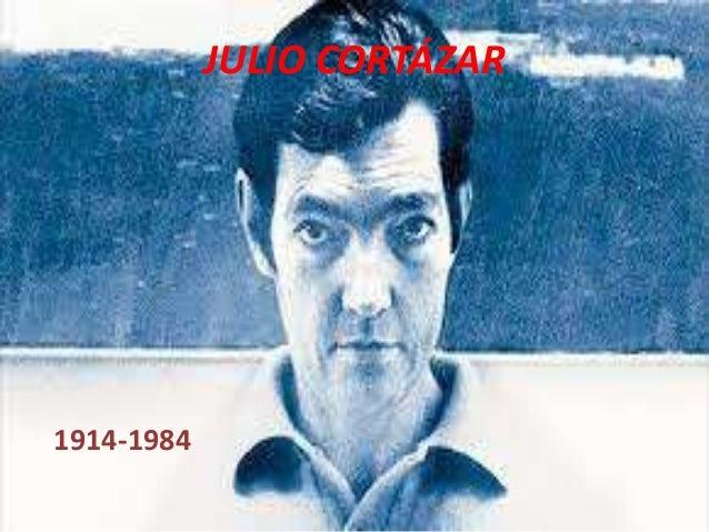 JULIO CORTÁZAR 1914-1984