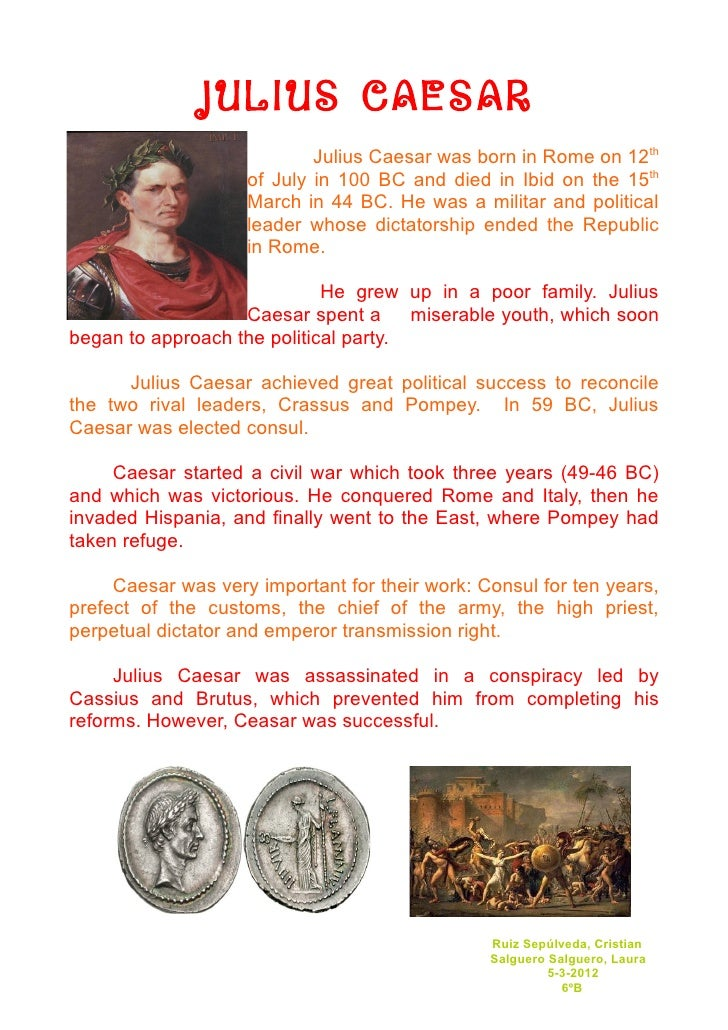 JULIUS CAESAR                            Julius Caesar was born in Rome on 12th                    of July in 100 BC and d...