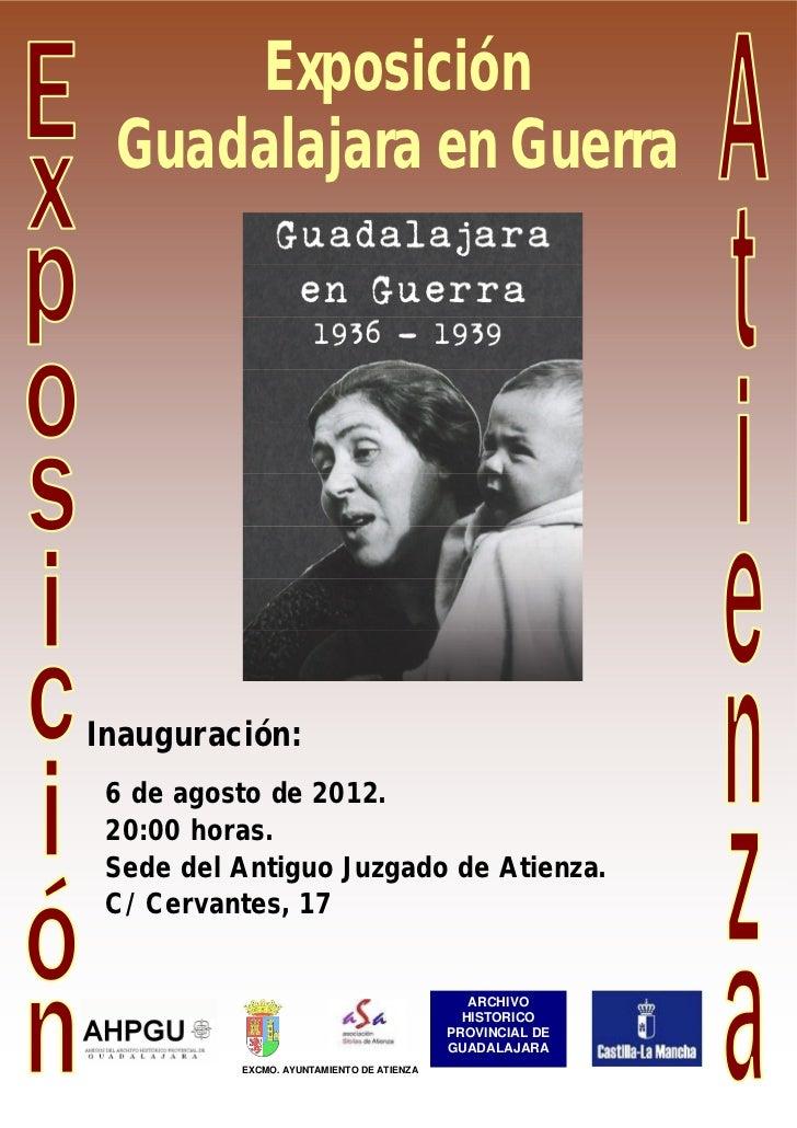Exposición Guadalajara en GuerraInauguración: 6 de agosto de 2012. 20:00 horas. Sede del Antiguo Juzgado de Atienza. C/ Ce...
