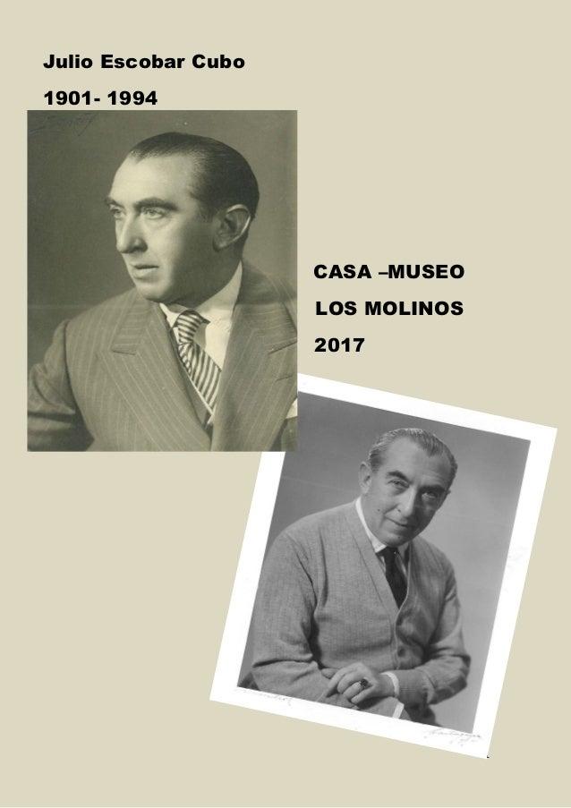 1 Julio Escobar Cubo 1901- 1994 CASA –MUSEO LOS MOLINOS 2017