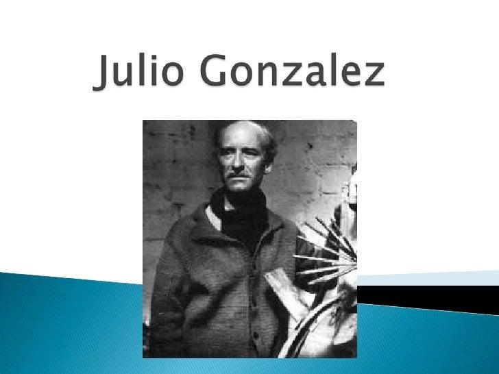    Julio González nació en Barcelona el 21 de septiembre de 1876.   Quería ser pintor y con ese propósito marchó en 1900...