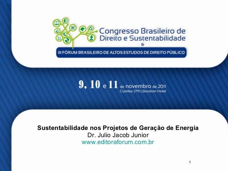 Sustentabilidade nos Projetos de Geração de Energia Dr. Julio Jacob Junior www.editoraforum.com.br