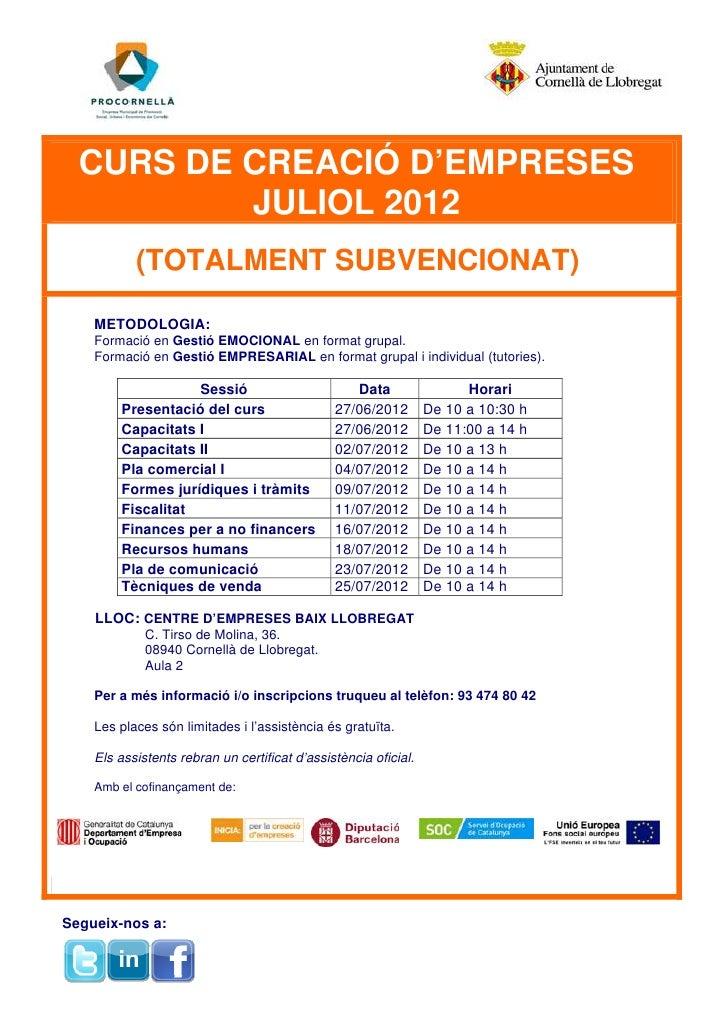 CURS DE CREACIÓ D'EMPRESES          JULIOL 2012           (TOTALMENT SUBVENCIONAT)    METODOLOGIA:    Formació en Gestió E...