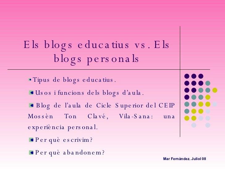 Els blogs educatius vs. Els blogs personals <ul><li>Tipus de blogs educatius. </li></ul><ul><li>Usos i funcions dels blogs...