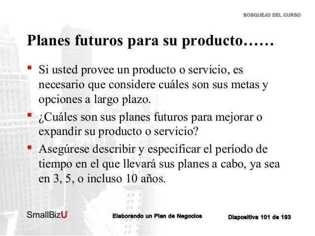 BOSQUEJO DEL CURSO  Planes futuros para su producto……  Si usted provee un producto o servicio, es necesario que considere...