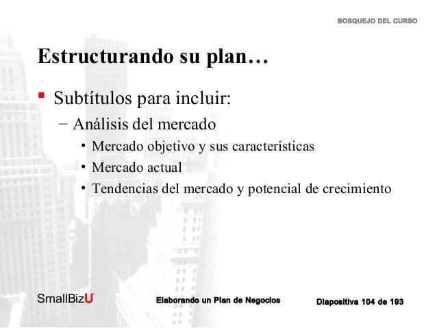 BOSQUEJO DEL CURSO  Estructurando su plan…  Subtítulos para incluir: – Análisis del mercado • Mercado objetivo y sus cara...
