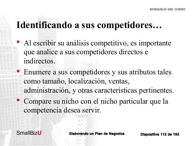 BOSQUEJO DEL CURSO  Identificando a sus competidores…  Al escribir su análisis competitivo, es importante que analice a s...