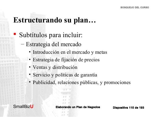 BOSQUEJO DEL CURSO  Estructurando su plan…  Subtítulos para incluir: – Estrategia del mercado • • • • •  Introducción en ...