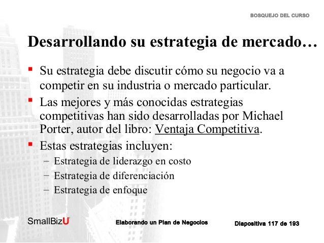 BOSQUEJO DEL CURSO  Desarrollando su estrategia de mercado…  Su estrategia debe discutir cómo su negocio va a competir en...