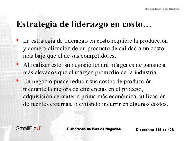 BOSQUEJO DEL CURSO  Estrategia de liderazgo en costo…  La estrategia de liderazgo en costo requiere la producción y comer...