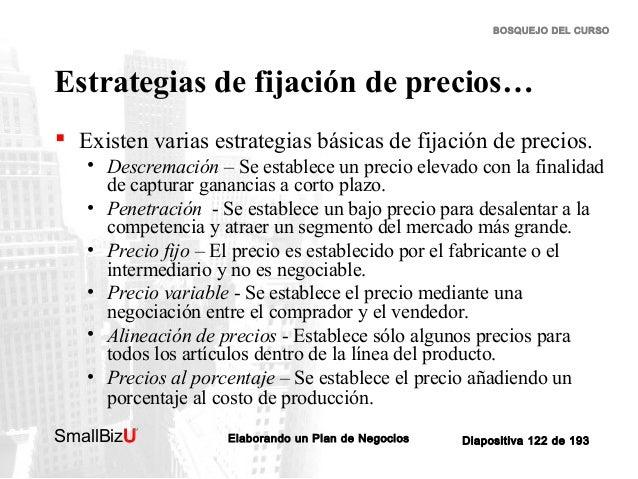 BOSQUEJO DEL CURSO  Estrategias de fijación de precios…  Existen varias estrategias básicas de fijación de precios. • Des...