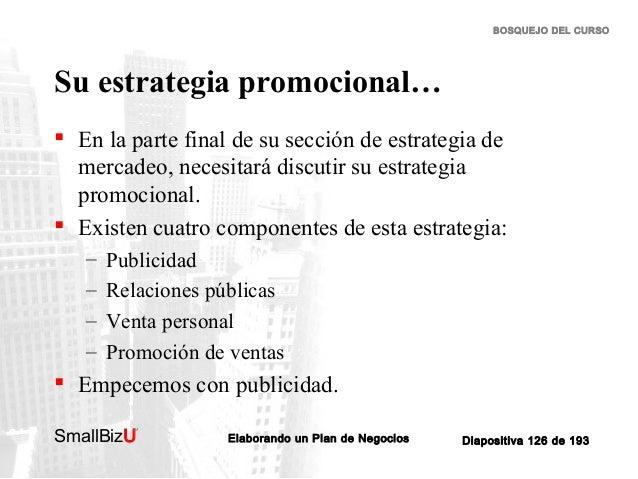 BOSQUEJO DEL CURSO  Su estrategia promocional…  En la parte final de su sección de estrategia de mercadeo, necesitará dis...