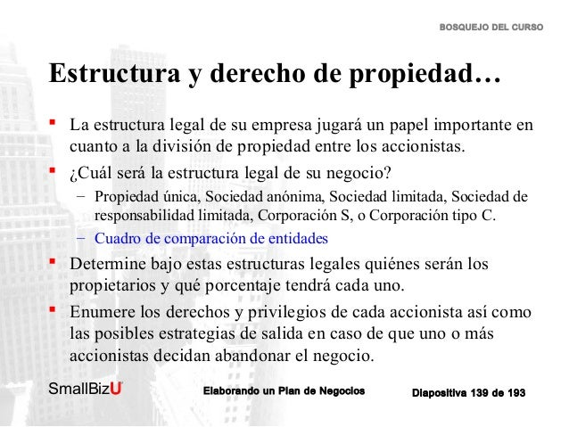 BOSQUEJO DEL CURSO  Estructura y derecho de propiedad…  La estructura legal de su empresa jugará un papel importante en c...