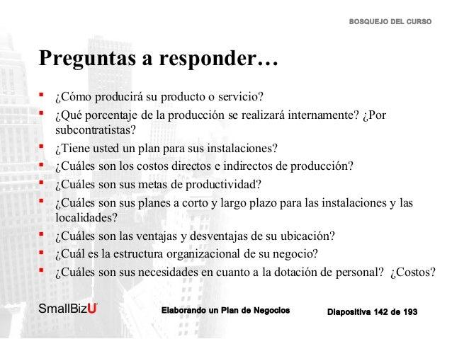 BOSQUEJO DEL CURSO  Preguntas a responder…  ¿Cómo producirá su producto o servicio?  ¿Qué porcentaje de la producción se...