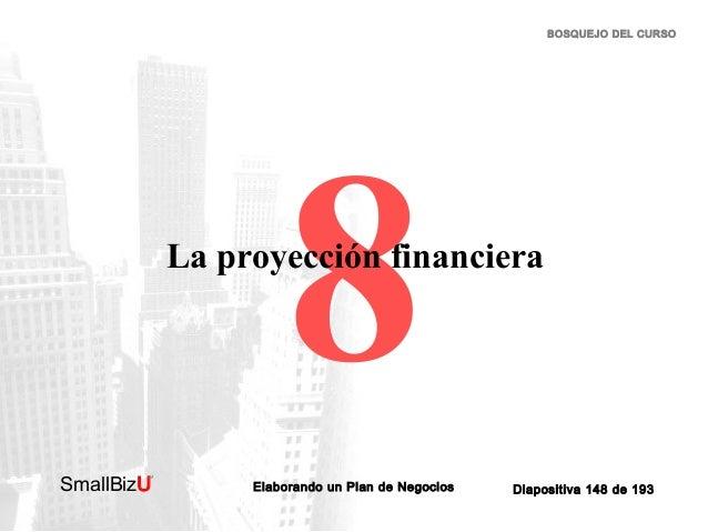 BOSQUEJO DEL CURSO  8  La proyección financiera  SmallBizU  ™  Elaborando un Plan de Negocios  Diapositiva 148 de 193