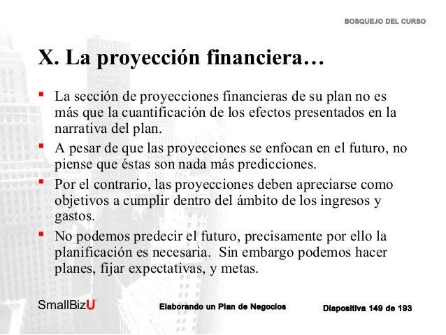 BOSQUEJO DEL CURSO  X. La proyección financiera…  La sección de proyecciones financieras de su plan no es más que la cuan...