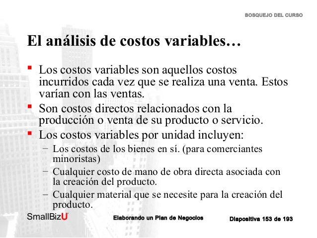 BOSQUEJO DEL CURSO  El análisis de costos variables…  Los costos variables son aquellos costos incurridos cada vez que se...