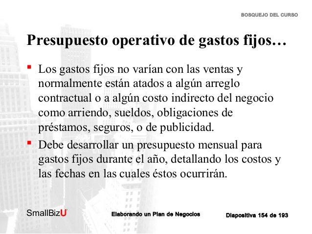 BOSQUEJO DEL CURSO  Presupuesto operativo de gastos fijos…  Los gastos fijos no varían con las ventas y normalmente están...