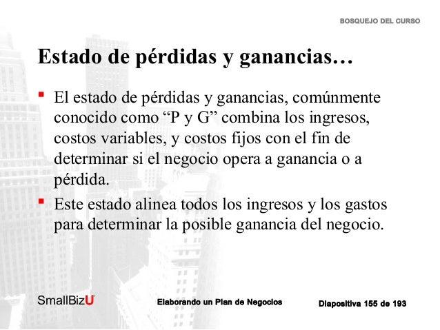 """BOSQUEJO DEL CURSO  Estado de pérdidas y ganancias…  El estado de pérdidas y ganancias, comúnmente conocido como """"P y G"""" ..."""