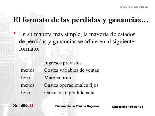 BOSQUEJO DEL CURSO  El formato de las pérdidas y ganancias…  En su manera más simple, la mayoría de estados de pérdidas y...