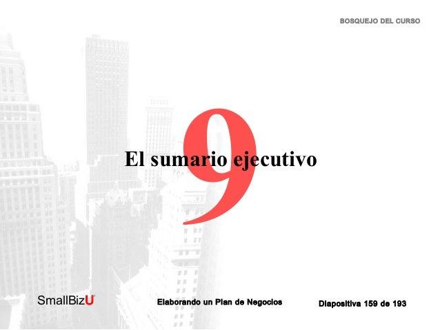 BOSQUEJO DEL CURSO  9  El sumario ejecutivo  SmallBizU  ™  Elaborando un Plan de Negocios  Diapositiva 159 de 193