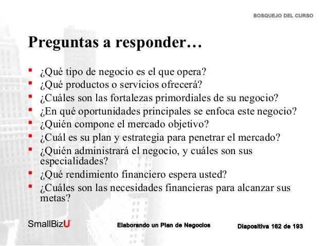 BOSQUEJO DEL CURSO  Preguntas a responder…         ¿Qué tipo de negocio es el que opera? ¿Qué productos o servicios...