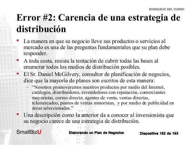BOSQUEJO DEL CURSO  Error #2: Carencia de una estrategia de distribución  La manera en que su negocio lleve sus productos...