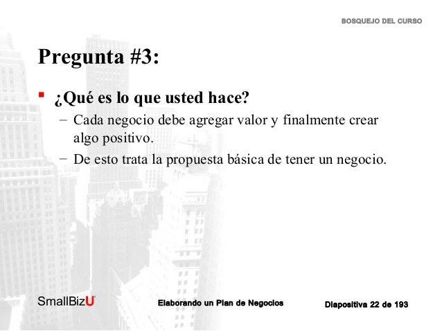 BOSQUEJO DEL CURSO  Pregunta #3:  ¿Qué es lo que usted hace? – Cada negocio debe agregar valor y finalmente crear algo po...