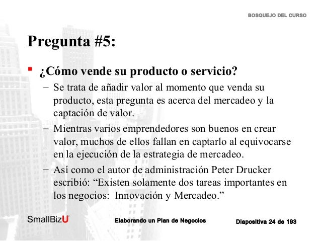 BOSQUEJO DEL CURSO  Pregunta #5:  ¿Cómo vende su producto o servicio? – Se trata de añadir valor al momento que venda su ...