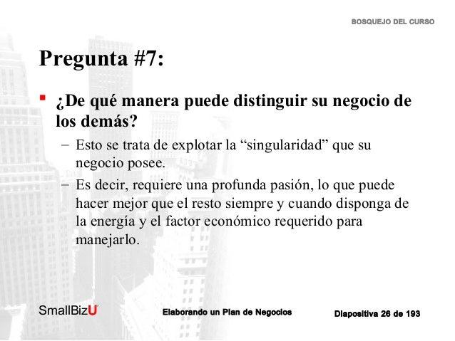 BOSQUEJO DEL CURSO  Pregunta #7:  ¿De qué manera puede distinguir su negocio de los demás? – Esto se trata de explotar la...