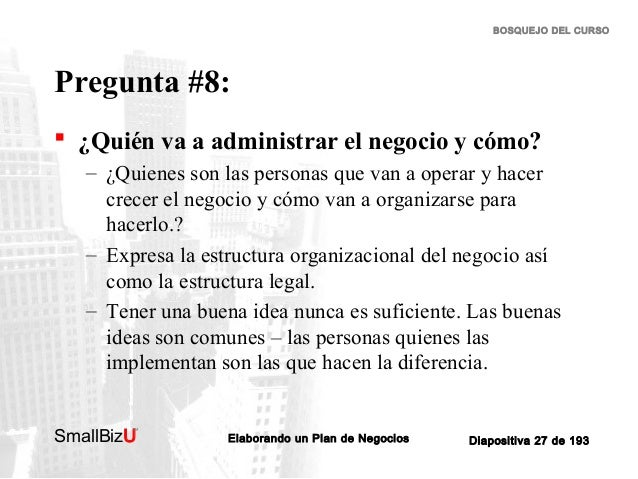 BOSQUEJO DEL CURSO  Pregunta #8:  ¿Quién va a administrar el negocio y cómo? – ¿Quienes son las personas que van a operar...