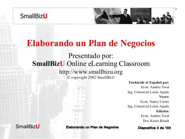 BOSQUEJO DEL CURSO  Elaborando un Plan de Negocios Presentado por: SmallBizU Online eLearning Classroom http://www.smallbi...