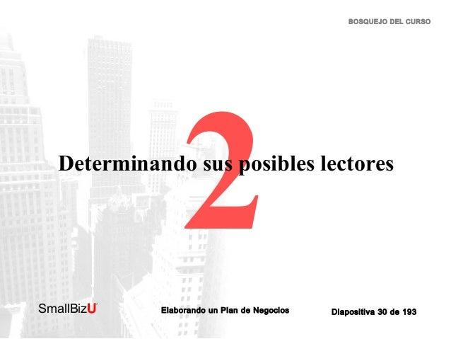 BOSQUEJO DEL CURSO  2  Determinando sus posibles lectores  SmallBizU  ™  Elaborando un Plan de Negocios  Diapositiva 30 de...