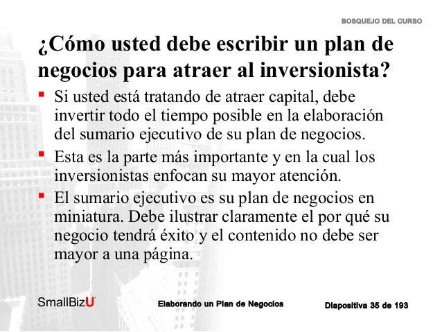 BOSQUEJO DEL CURSO  ¿Cómo usted debe escribir un plan de negocios para atraer al inversionista?  Si usted está tratando d...