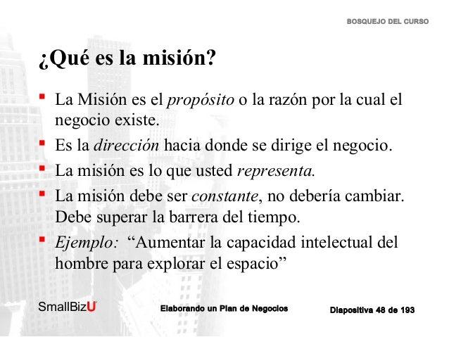 BOSQUEJO DEL CURSO  ¿Qué es la misión?  La Misión es el propósito o la razón por la cual el negocio existe.  Es la direc...