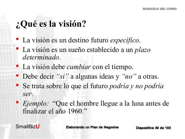 BOSQUEJO DEL CURSO  ¿Qué es la visión?  La visión es un destino futuro específico.  La visión es un sueño establecido a ...