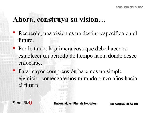 BOSQUEJO DEL CURSO  Ahora, construya su visión…  Recuerde, una visión es un destino específico en el futuro.  Por lo tan...