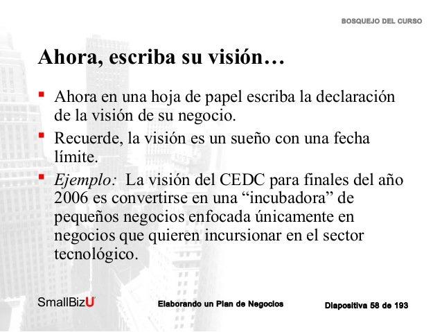 BOSQUEJO DEL CURSO  Ahora, escriba su visión…  Ahora en una hoja de papel escriba la declaración de la visión de su negoc...